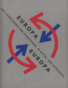 Europa, Europa: Das Jahrhundert der Avantgarde in Mittel- und Osteuropa.