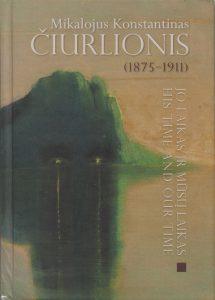 Mikalojus Konstantinas Čiurlionis (1875-1911): jo laikas ir mūsų laikas