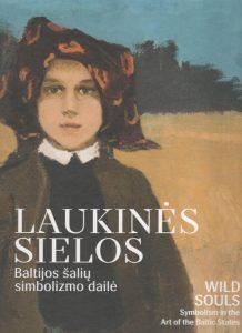 LAUKINĖS SIELOS. Baltijos šalių simbolizmo dailė | WILD SOULS. Symbolism in the Art of the Baltic States